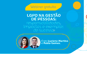 LGPD na gestão de pessoas: responsabilidades, impactos e exemplos de sucesso